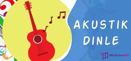 Akustik sarkilar dinle - akustik muzik